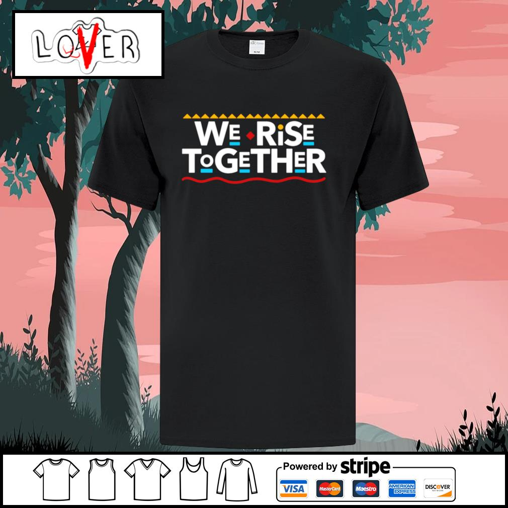We rise together shirt