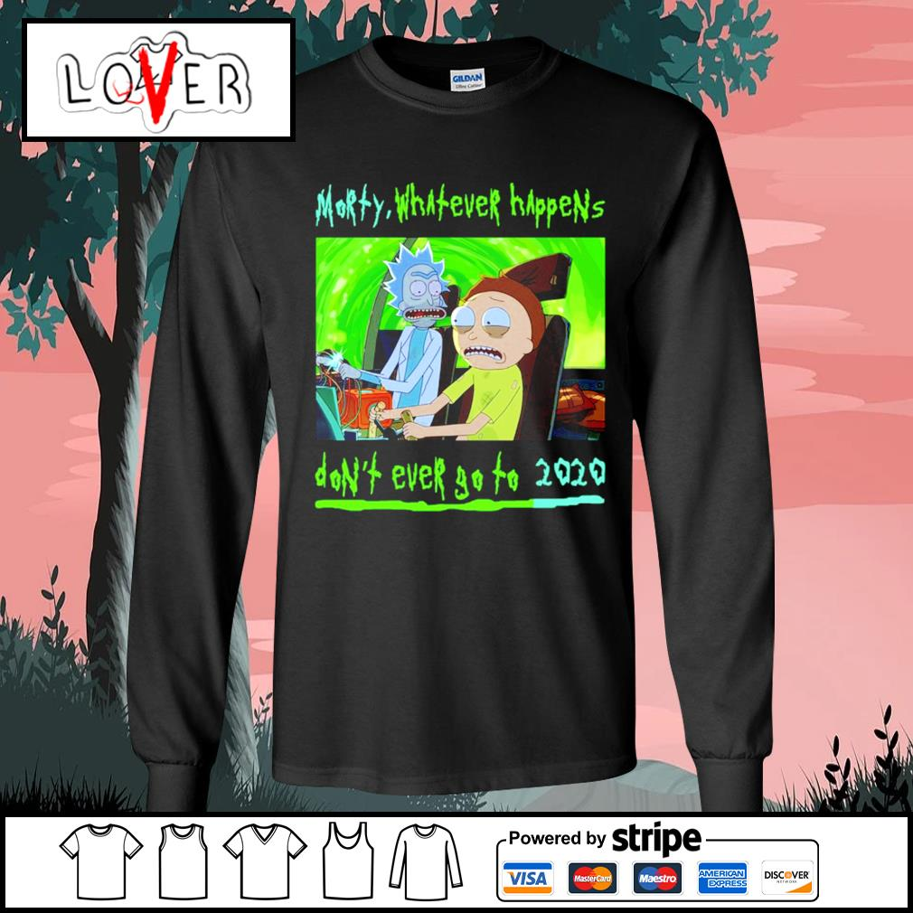 Whatever happens don't ever go to 2020 Rick and Morty s Long-Sleeves-Tee