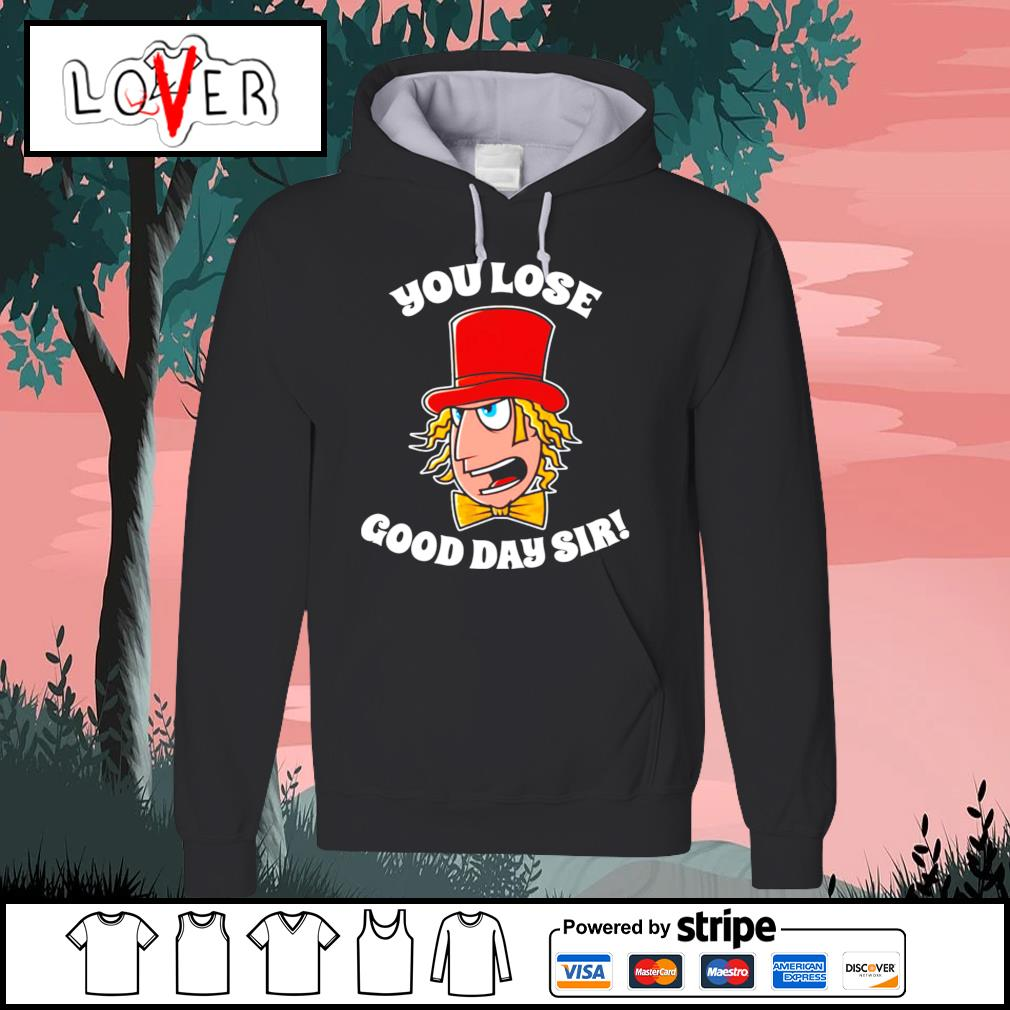 Willy Wonka you lose good day sir s Hoodie