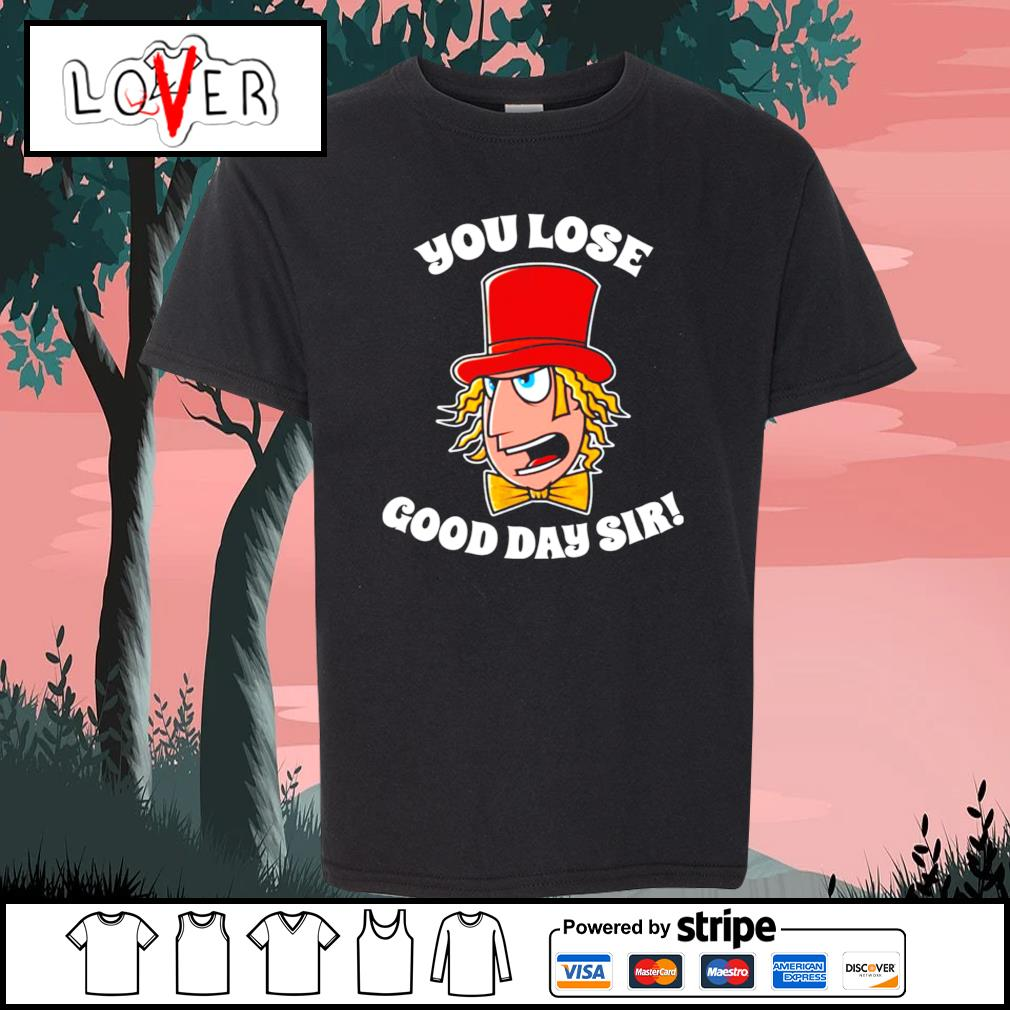 Willy Wonka you lose good day sir s Kid-T-shirt