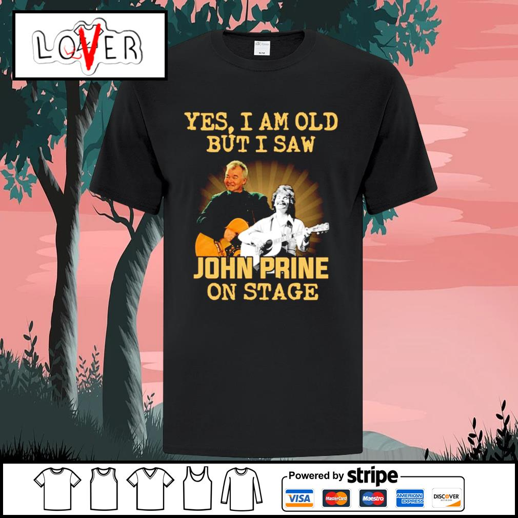 Yes I am old but I saw John Prine on stage shirt