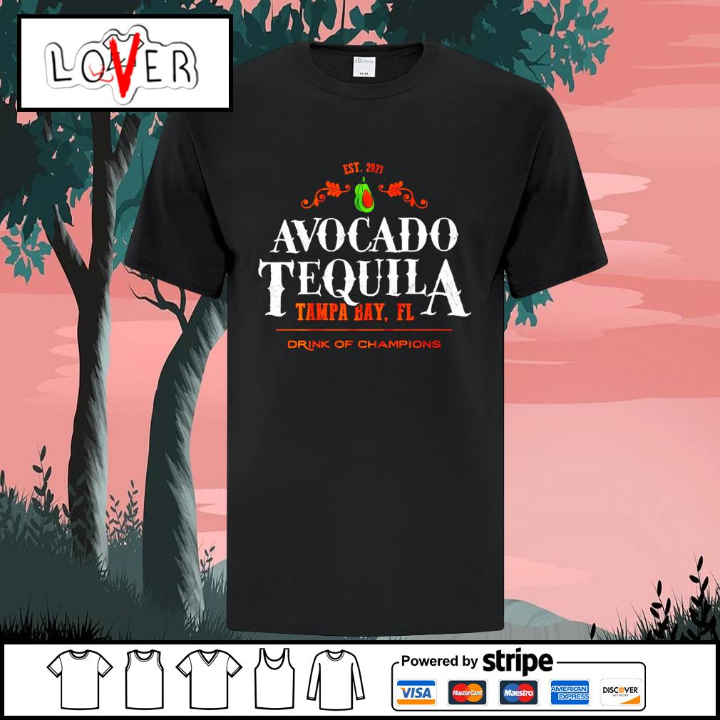 2021 Avocado tequila Tampa Bay Florida drink of champions shirt