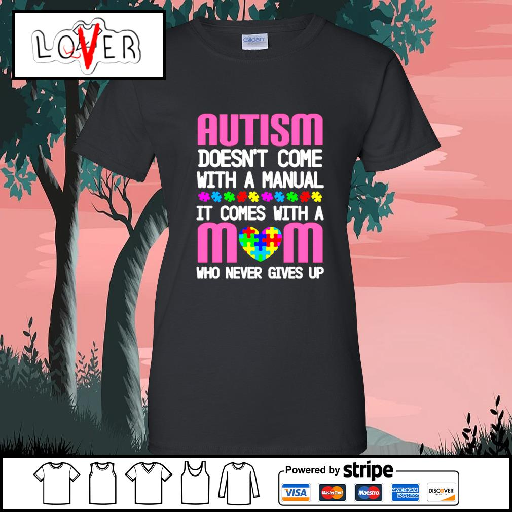 Autism doesn't come with a manual it comes with a mom who never gives up s Ladies-Tee