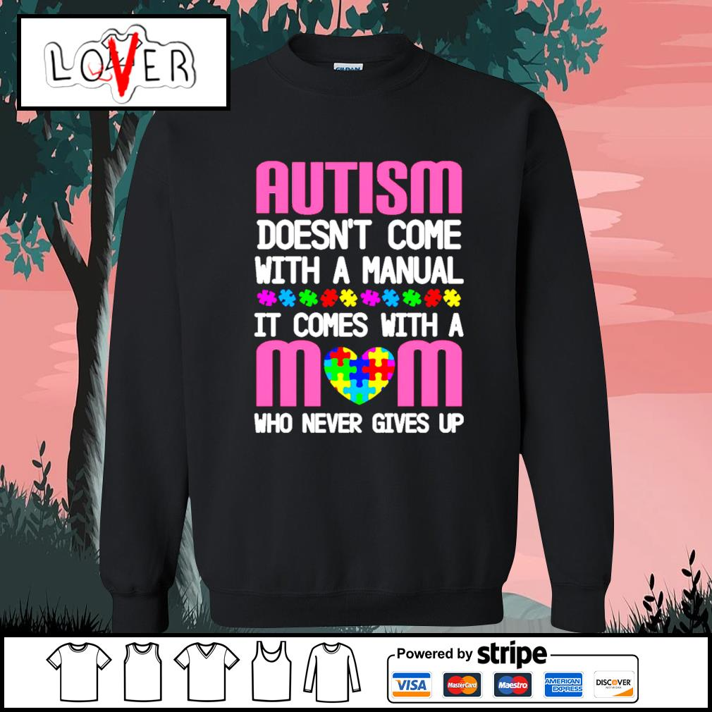 Autism doesn't come with a manual it comes with a mom who never gives up s Sweater