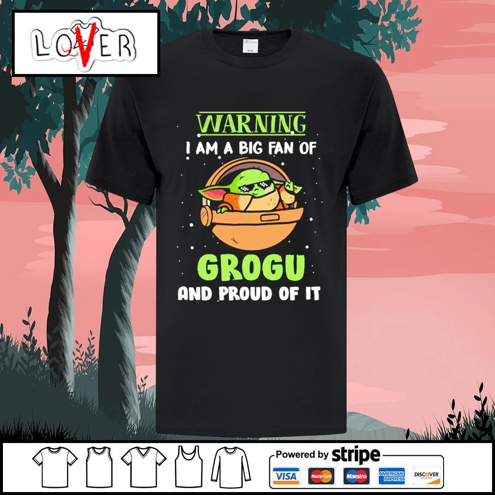 Baby Yoda warning I am a big fan of Grogu and proud of it shirt