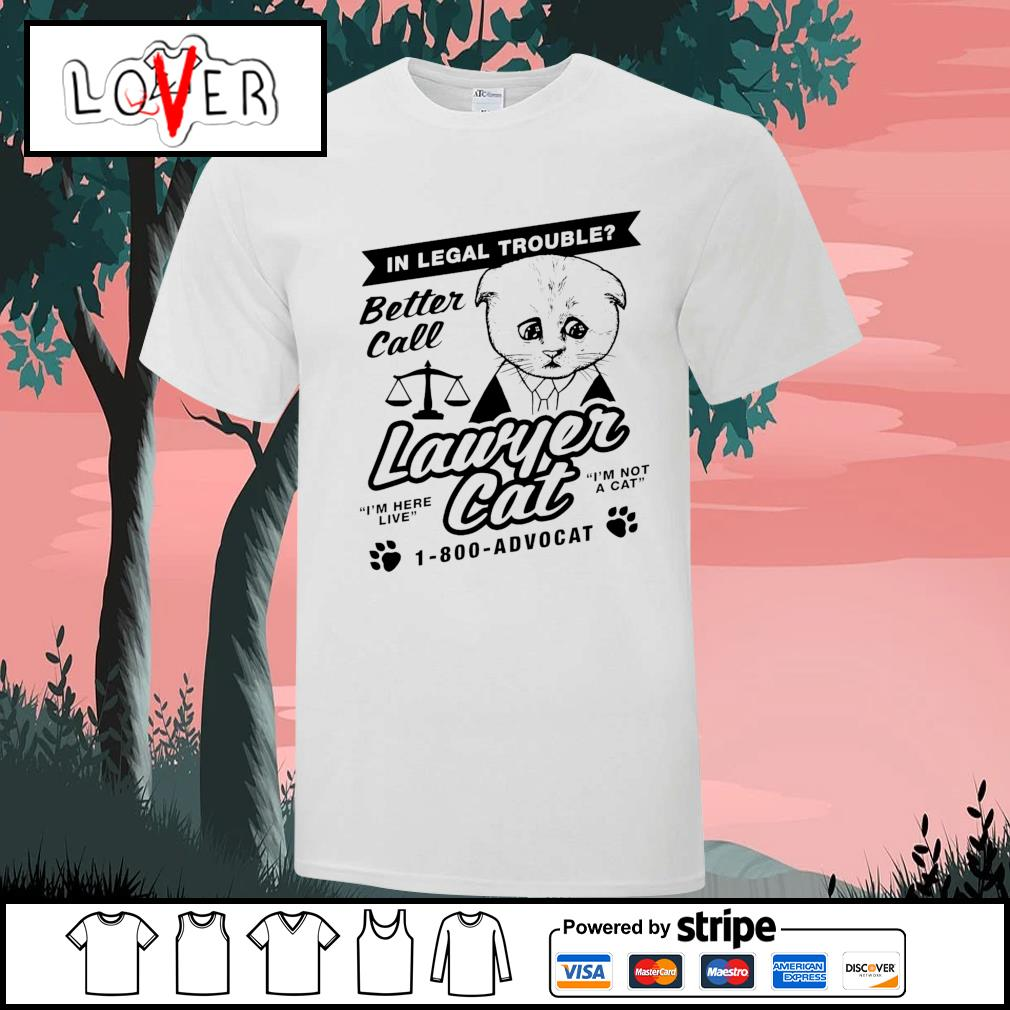 Better call lawyer cat in legal trouble shirt