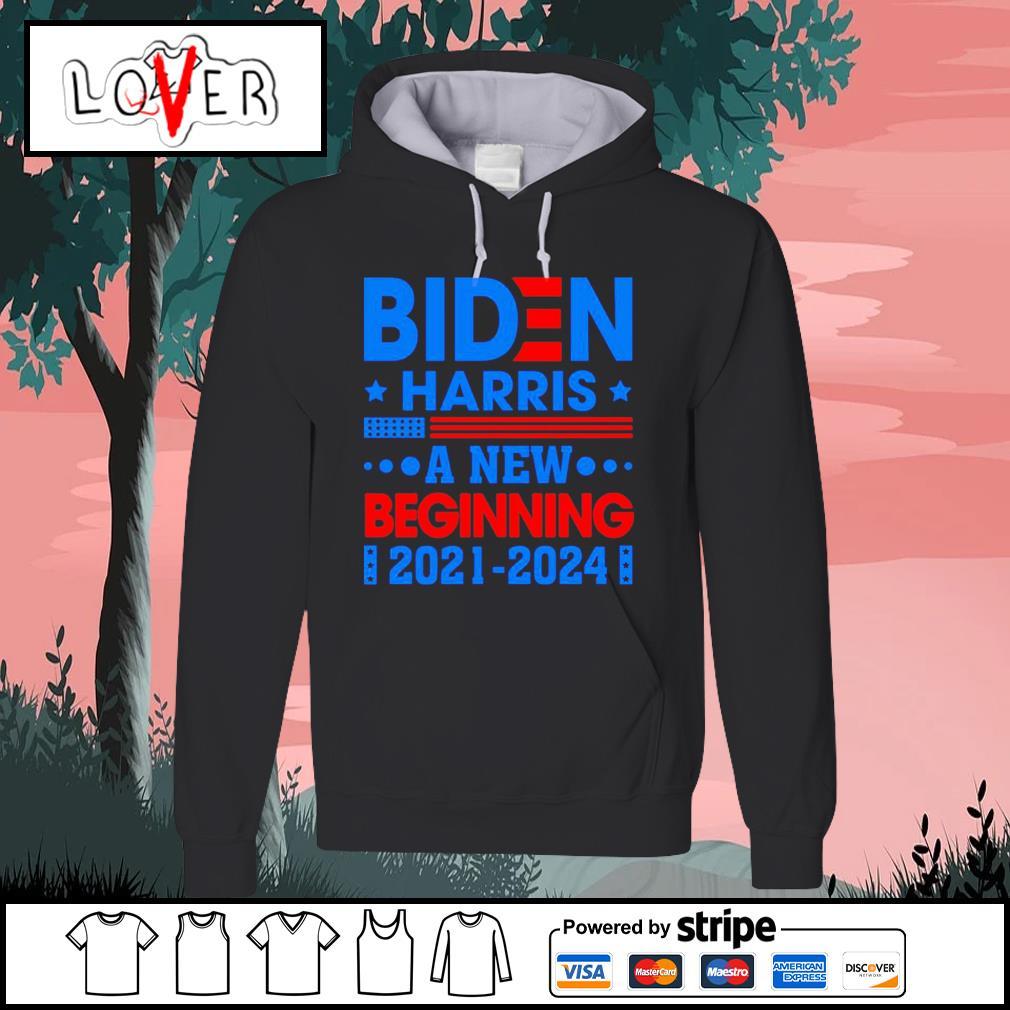 Biden Harris a new beginning 2021 2024 46th President s Hoodie