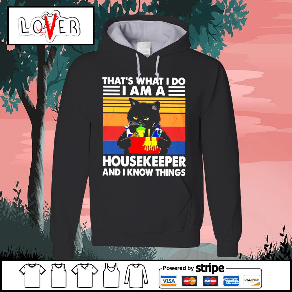 Black cat that's what I do I am a housekeeper and I knowthings vintage s Hoodie