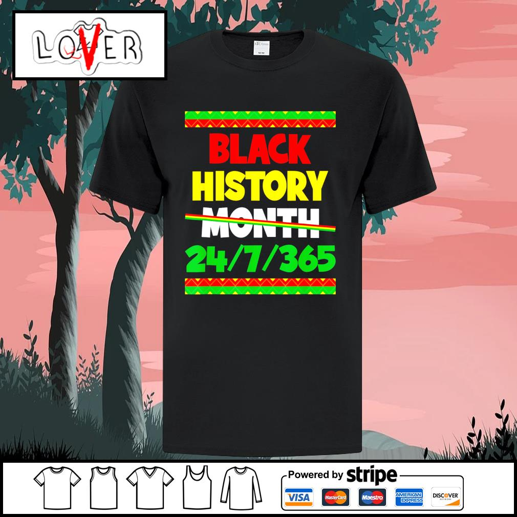 Black history month 24 7 365 african American shirt