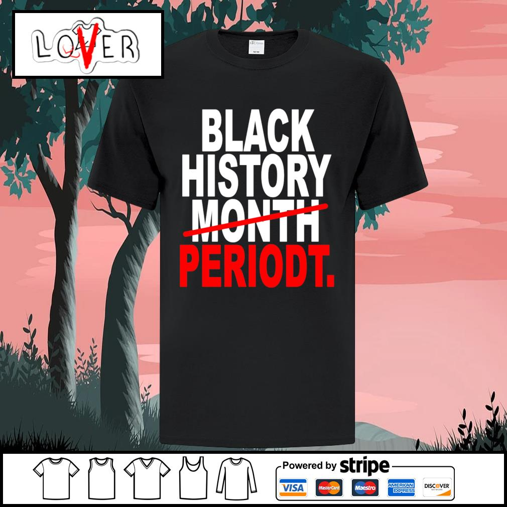 Black history month periodt shirt