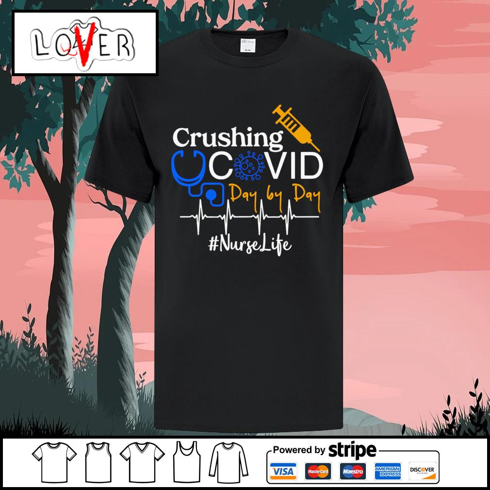 Crushing Covid day by day Nurse life shirt