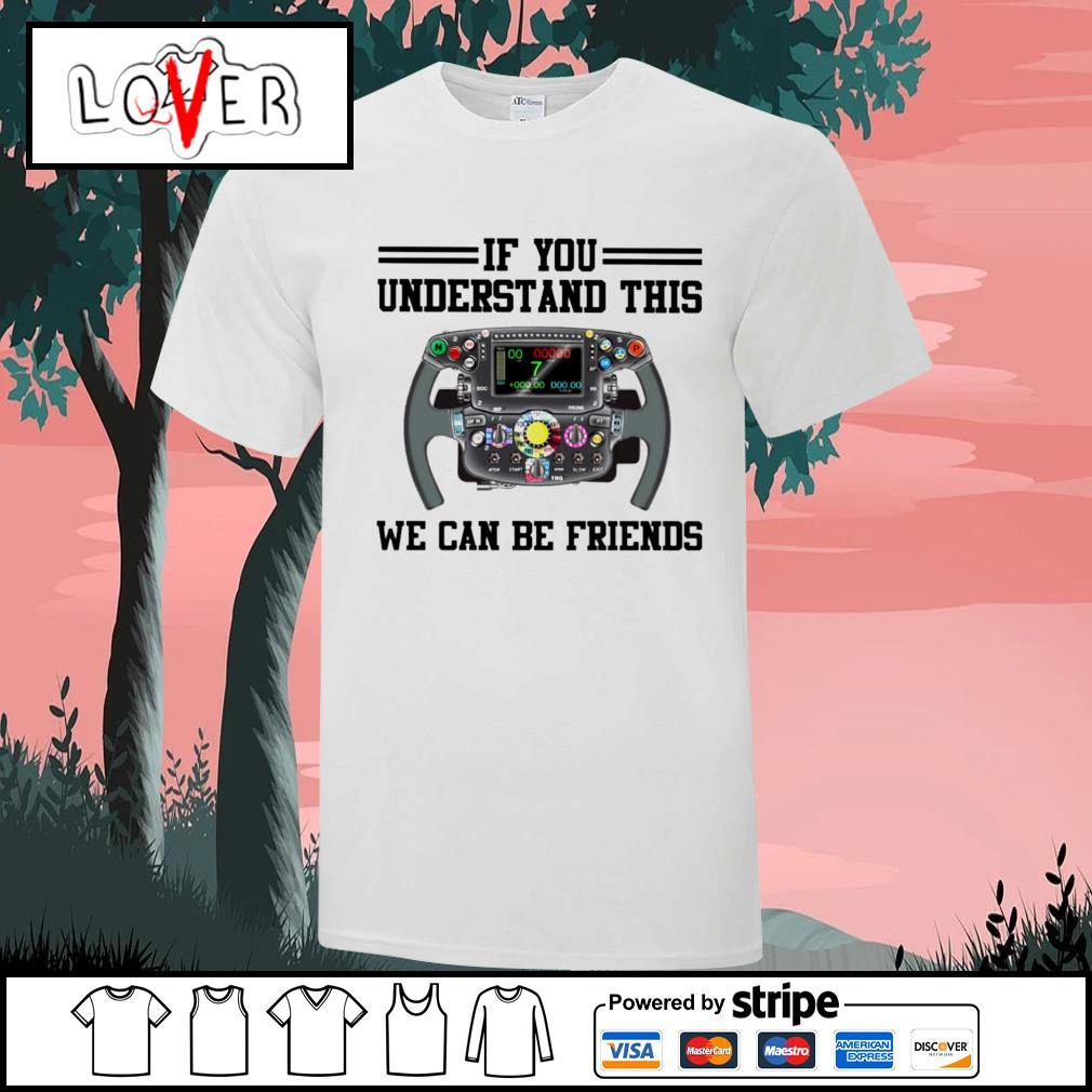 Formula Racing if you understand this we can be friends shirt