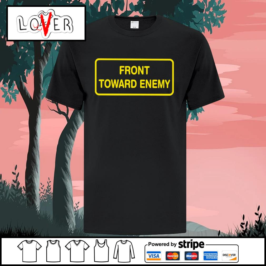 Front toward enemy shirt