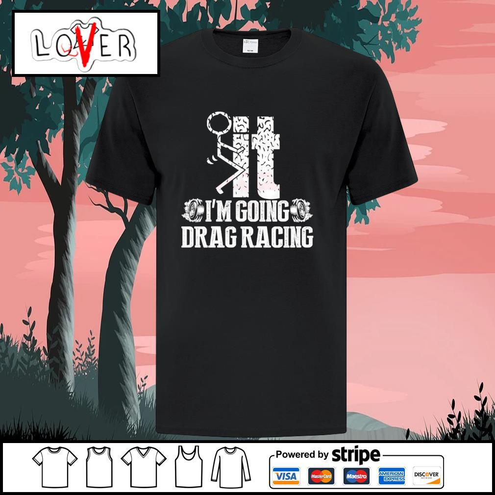Fuck it I'm going drag racing shirt