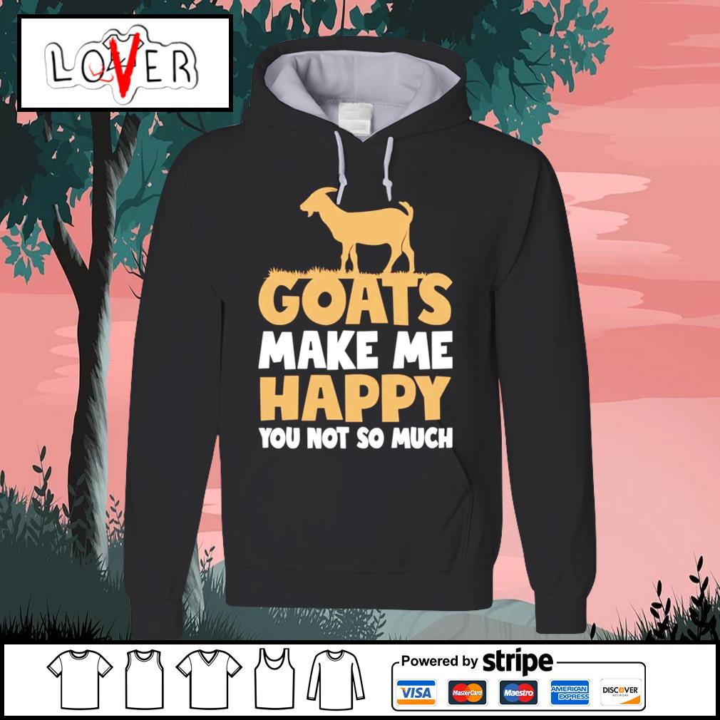 Goats make me happy you not so much s Hoodie