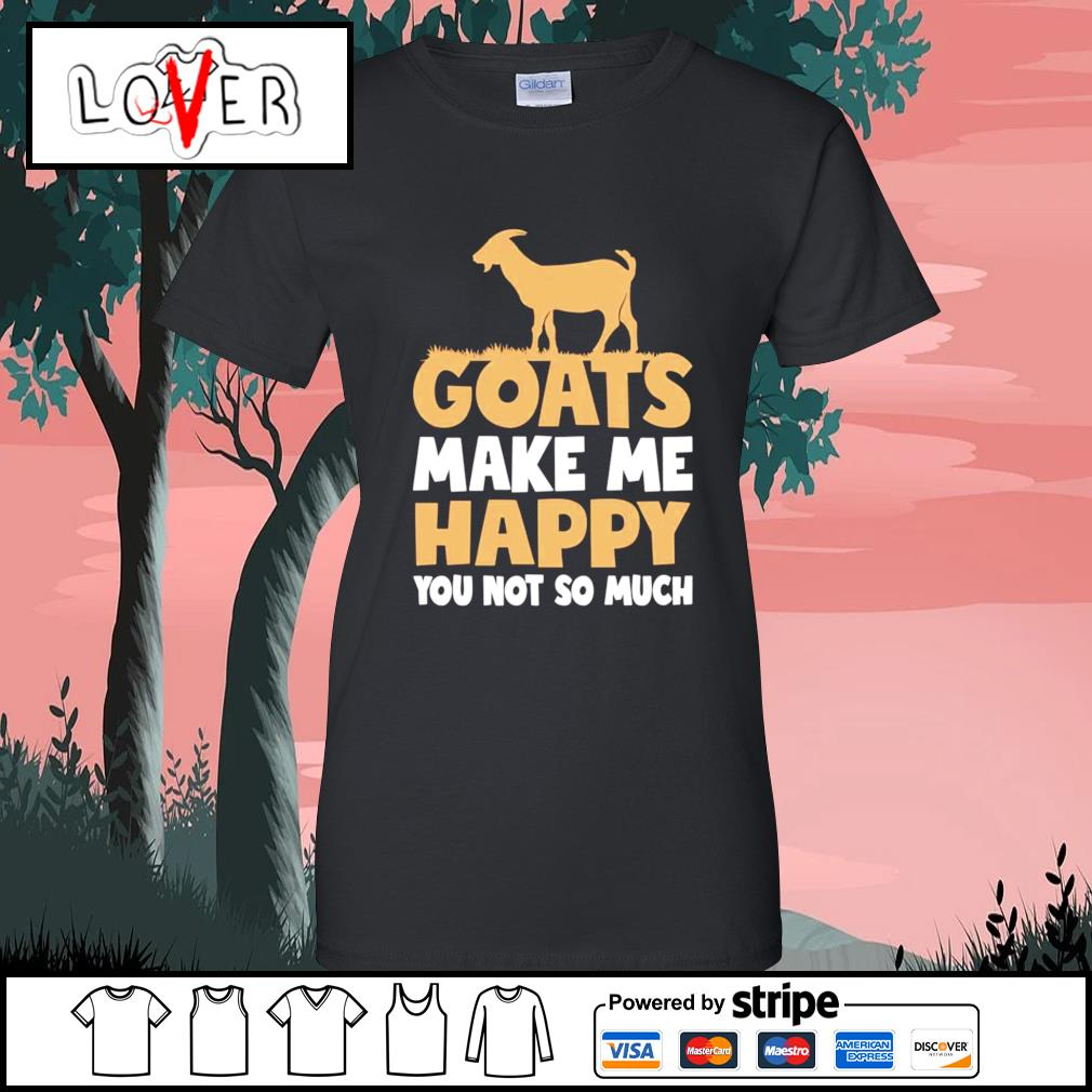 Goats make me happy you not so much s Ladies-Tee