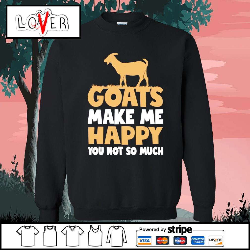 Goats make me happy you not so much s Sweater