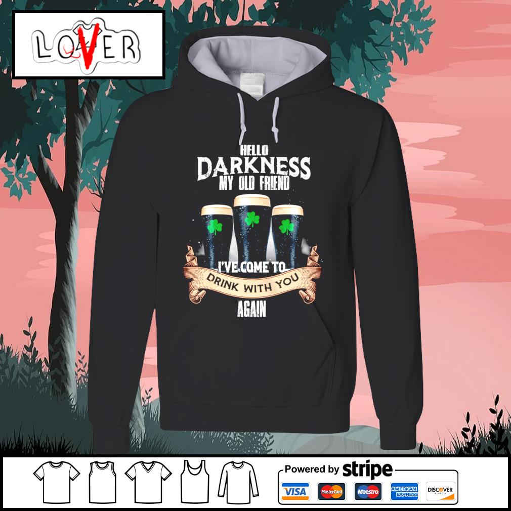 Hello darkness my old friend I've come to drink with you again St.Patrick's day s Hoodie