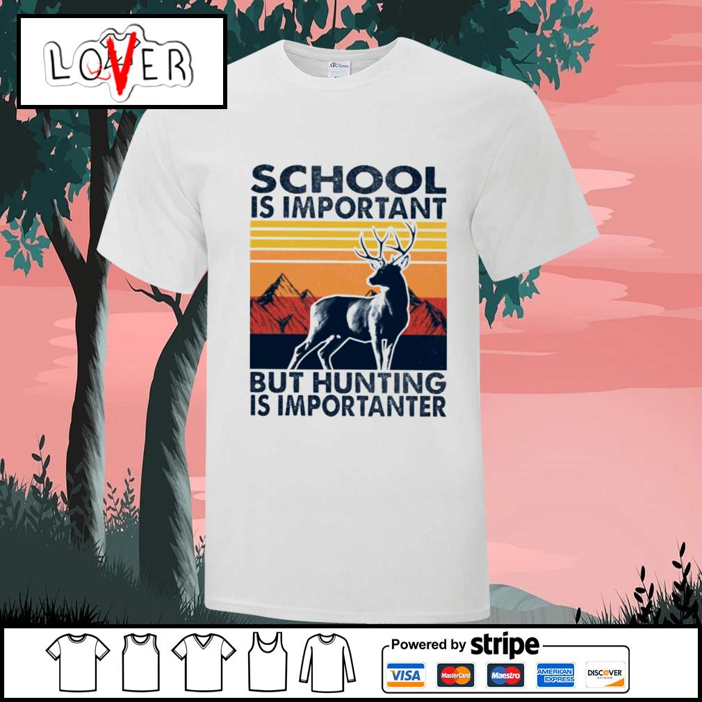 Hunting School is important but hunting is importanter vintage shirt