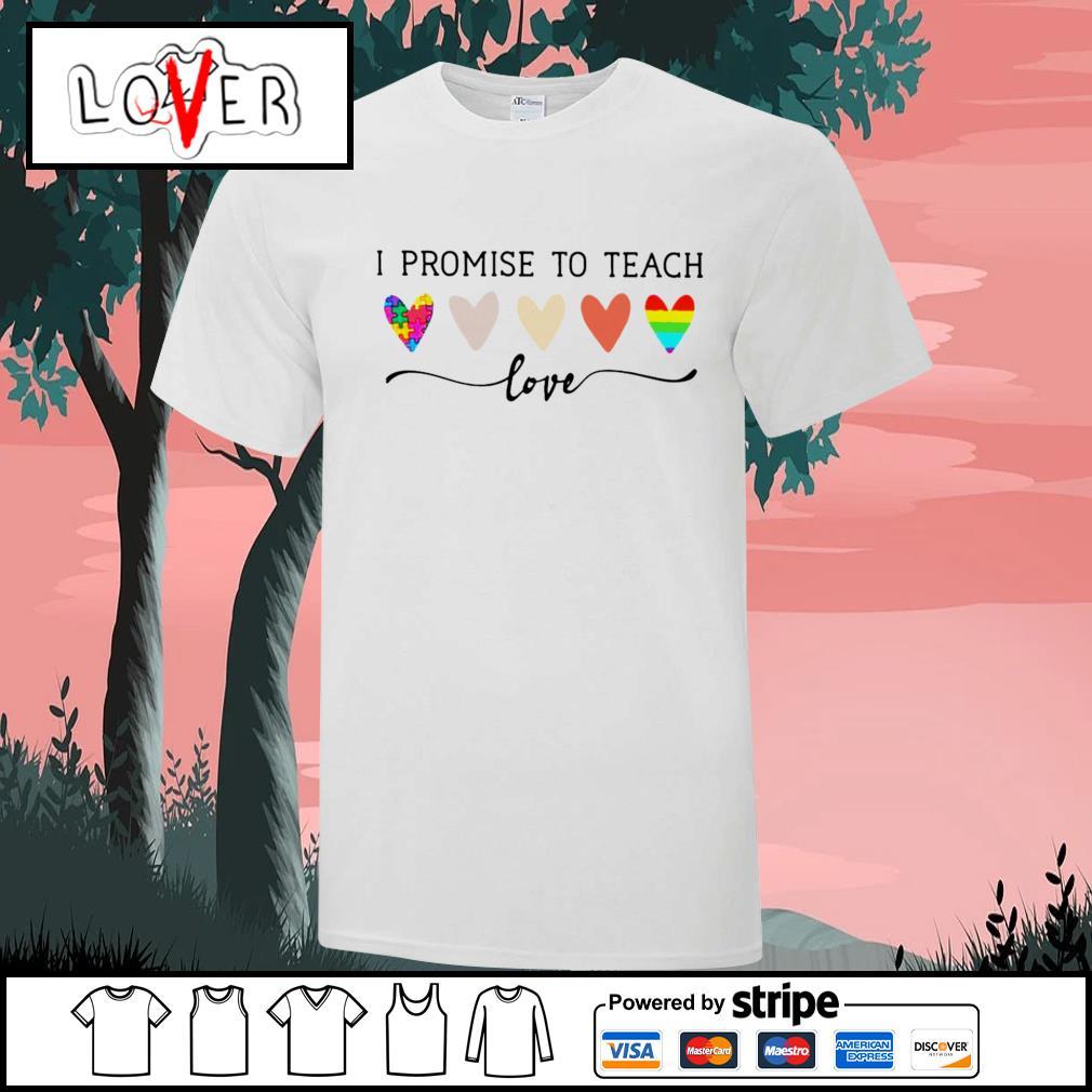 I promise to teach love all shirt