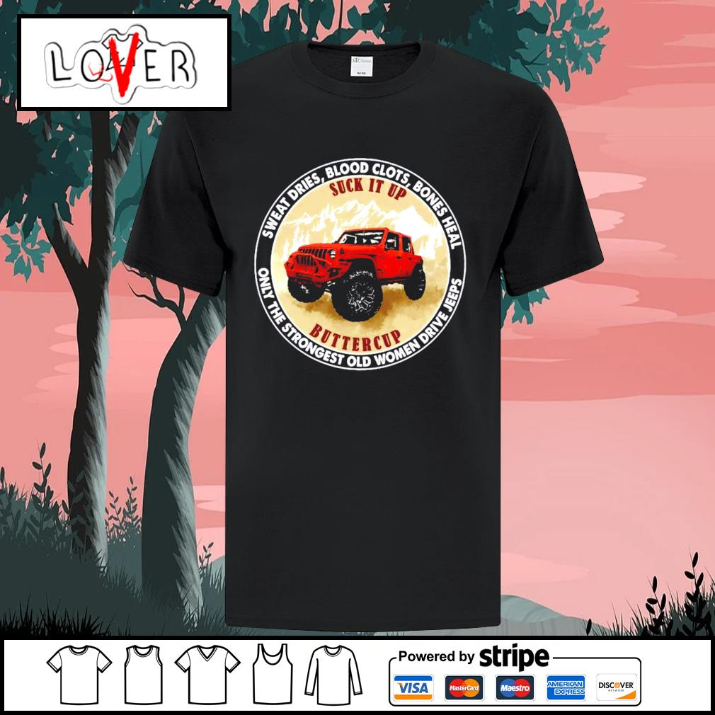 Jeep sweat dries blood clots bones heal only the strongest old women drive jeeps shirt