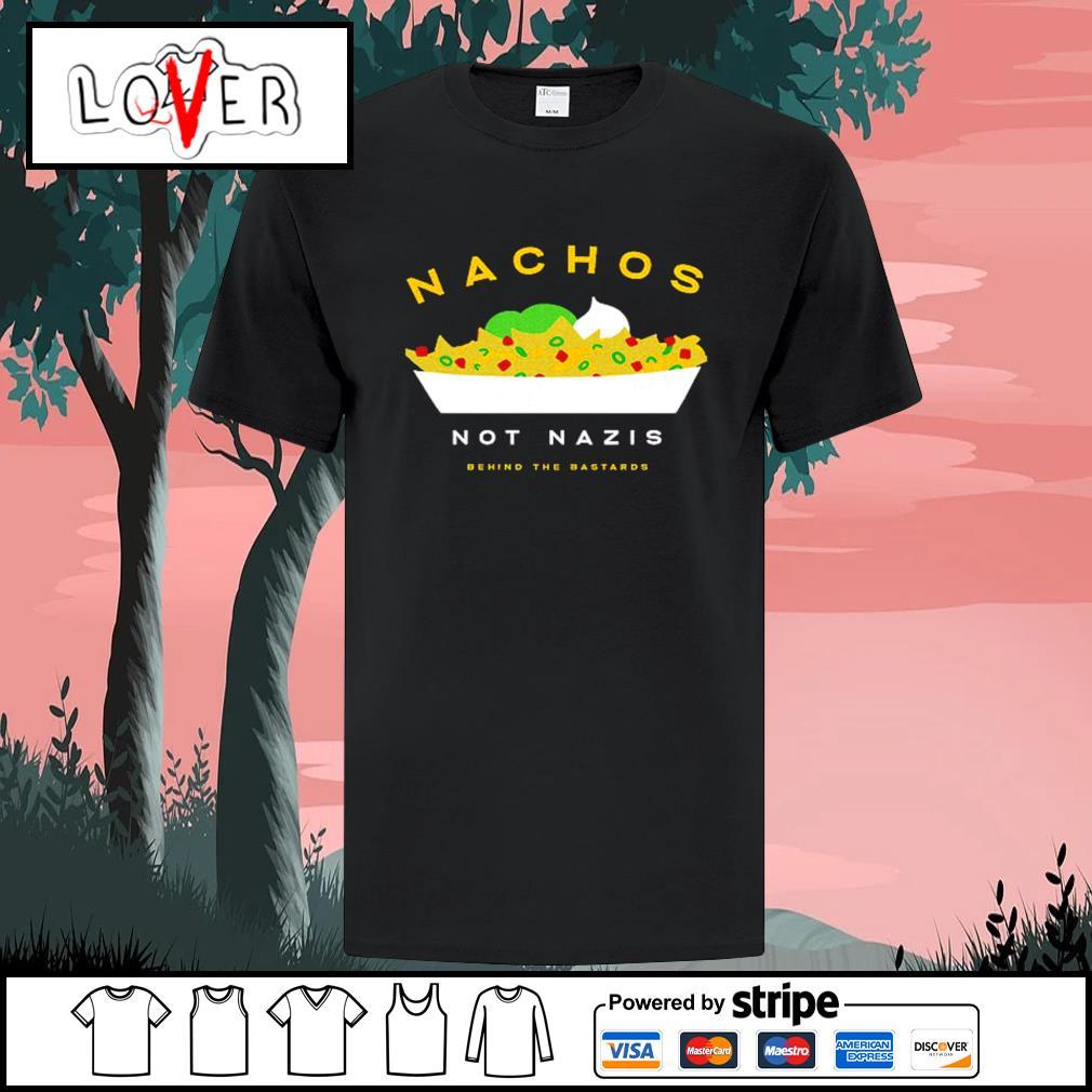 Nachos not nazis behind the bastards shirt