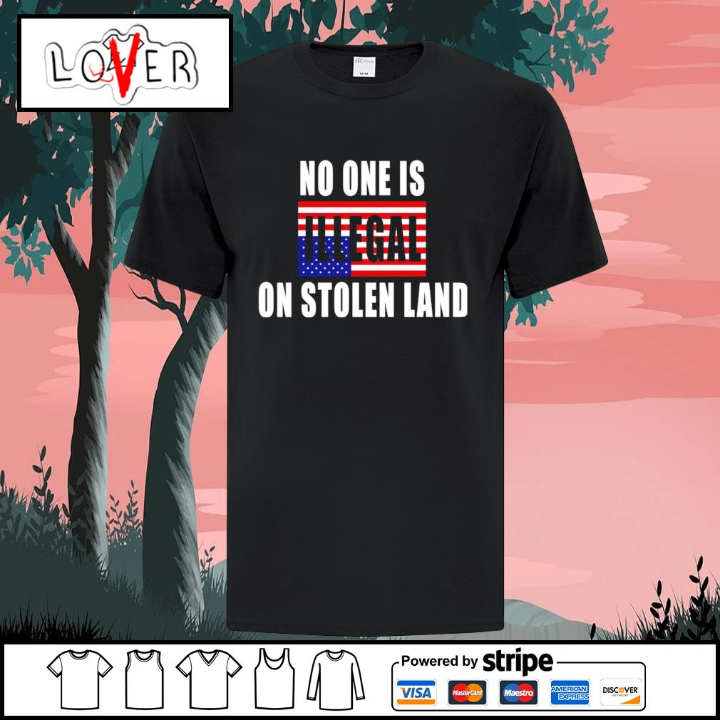 No one is illegal on stolen land America flag shirt