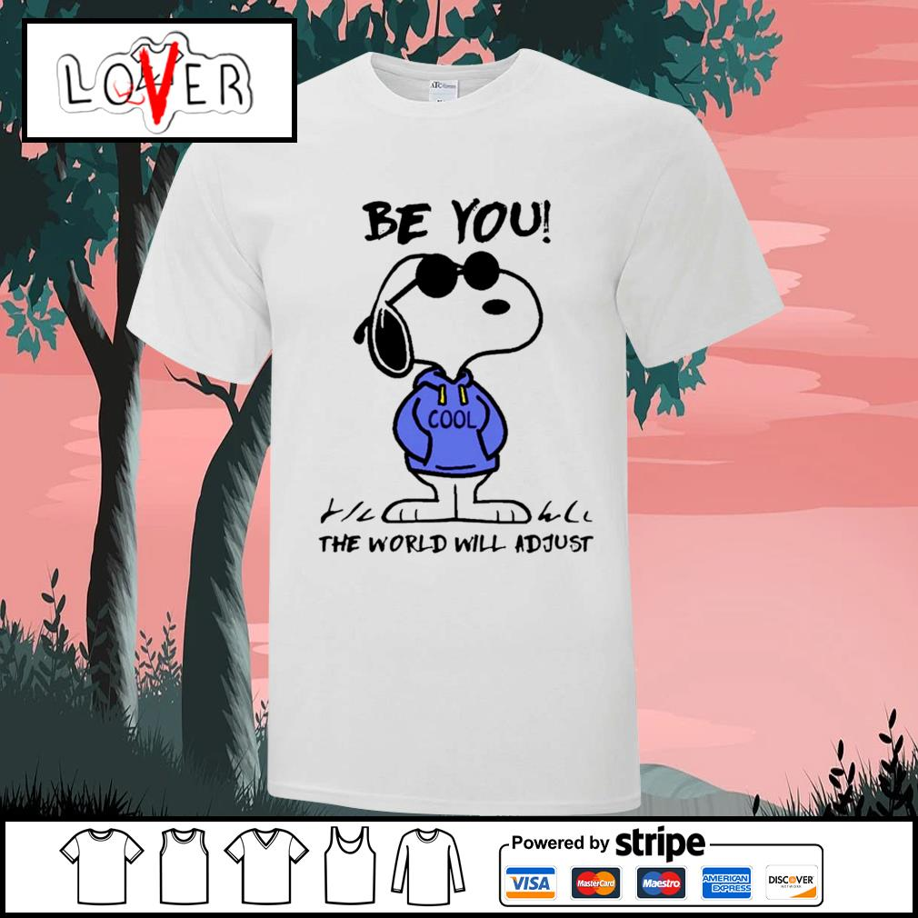 Snoopy be you the world will adjust shirt