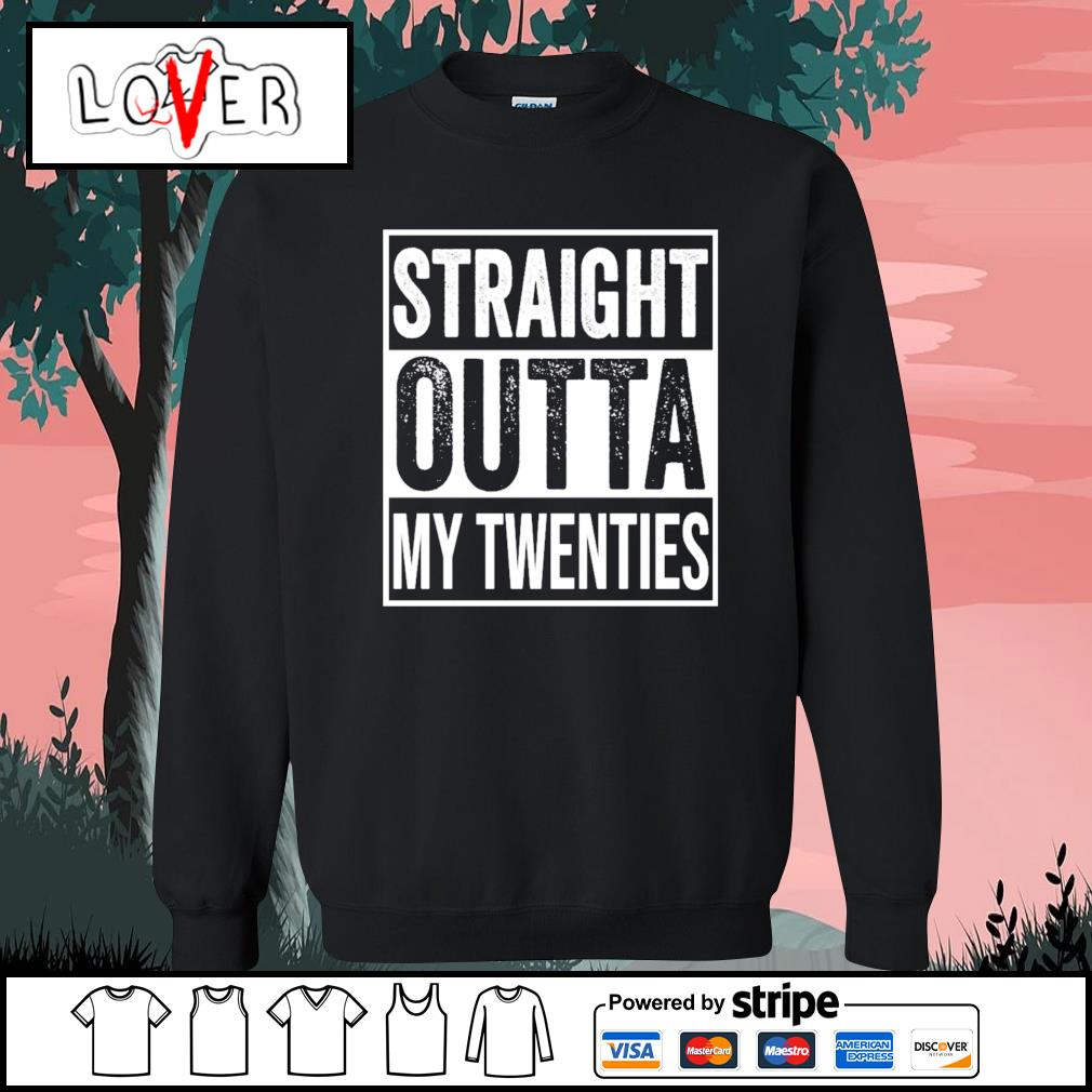 Straight outta my twenties s Sweater