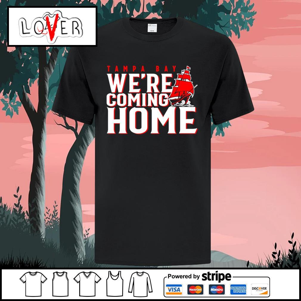 Tampa Bay Buccaneers we're coming home shirt