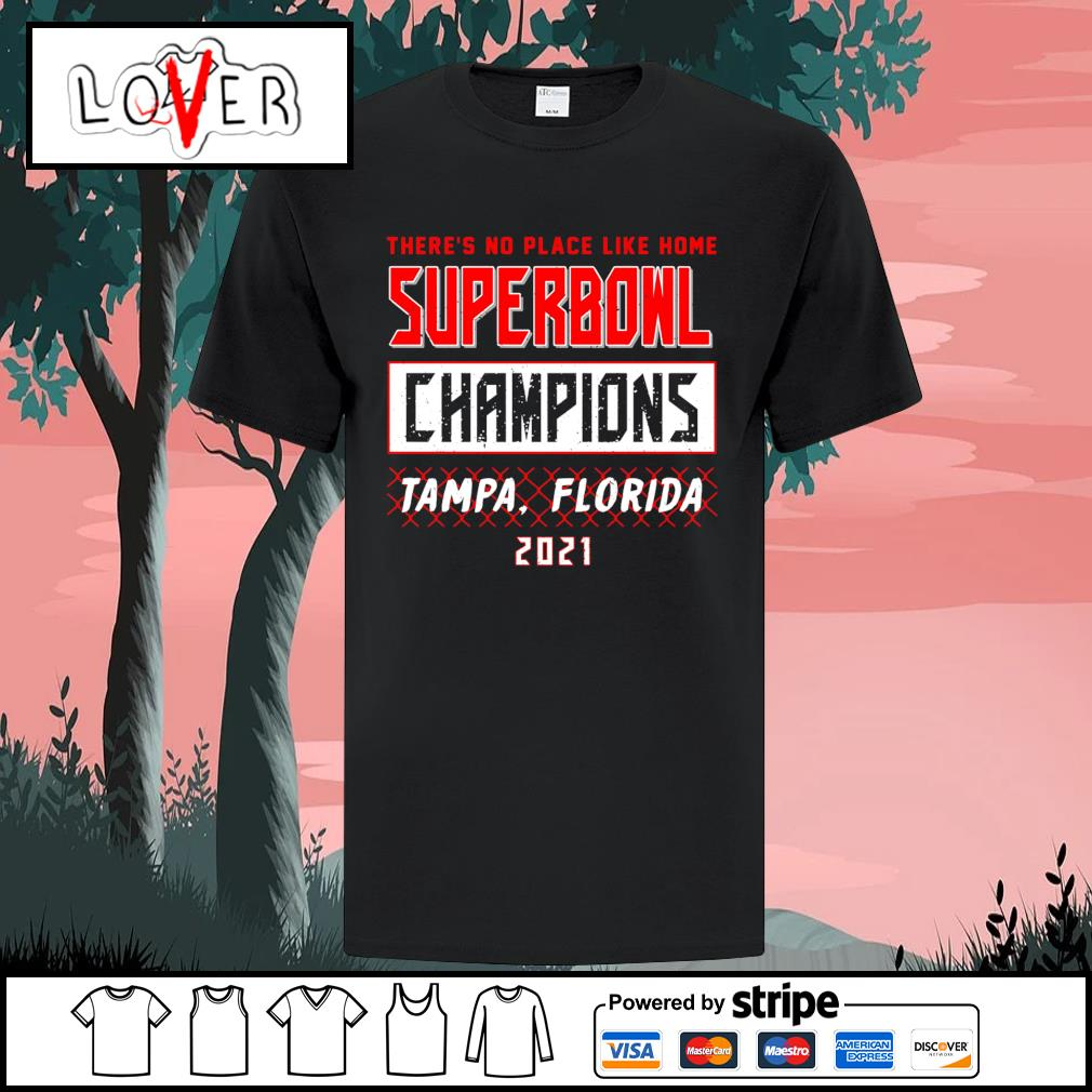 There's no place like home superbowl champions Tampa florida 2021 shirt