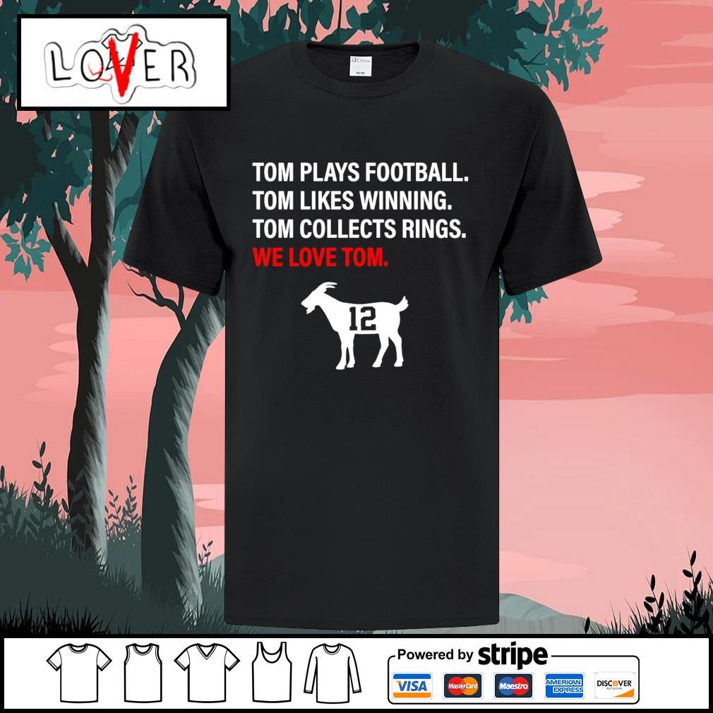 Tom plays football tom likes winning tom collects rings we love tom shirt