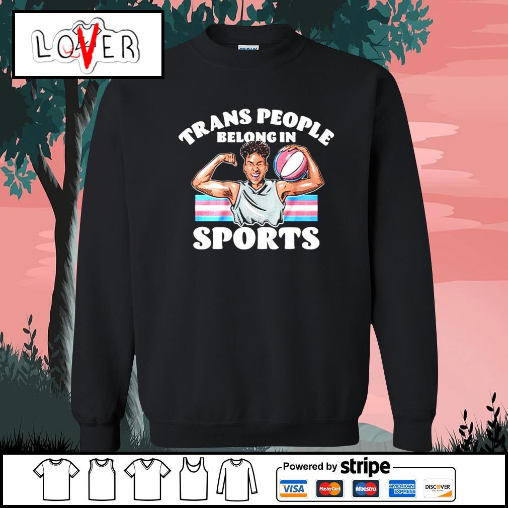 Trans people belong in sports s Sweater