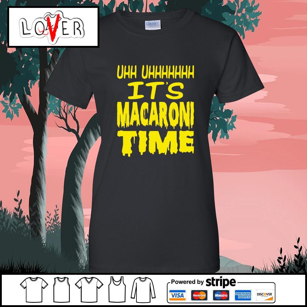 Uh it's macaroni time s Ladies-Tee