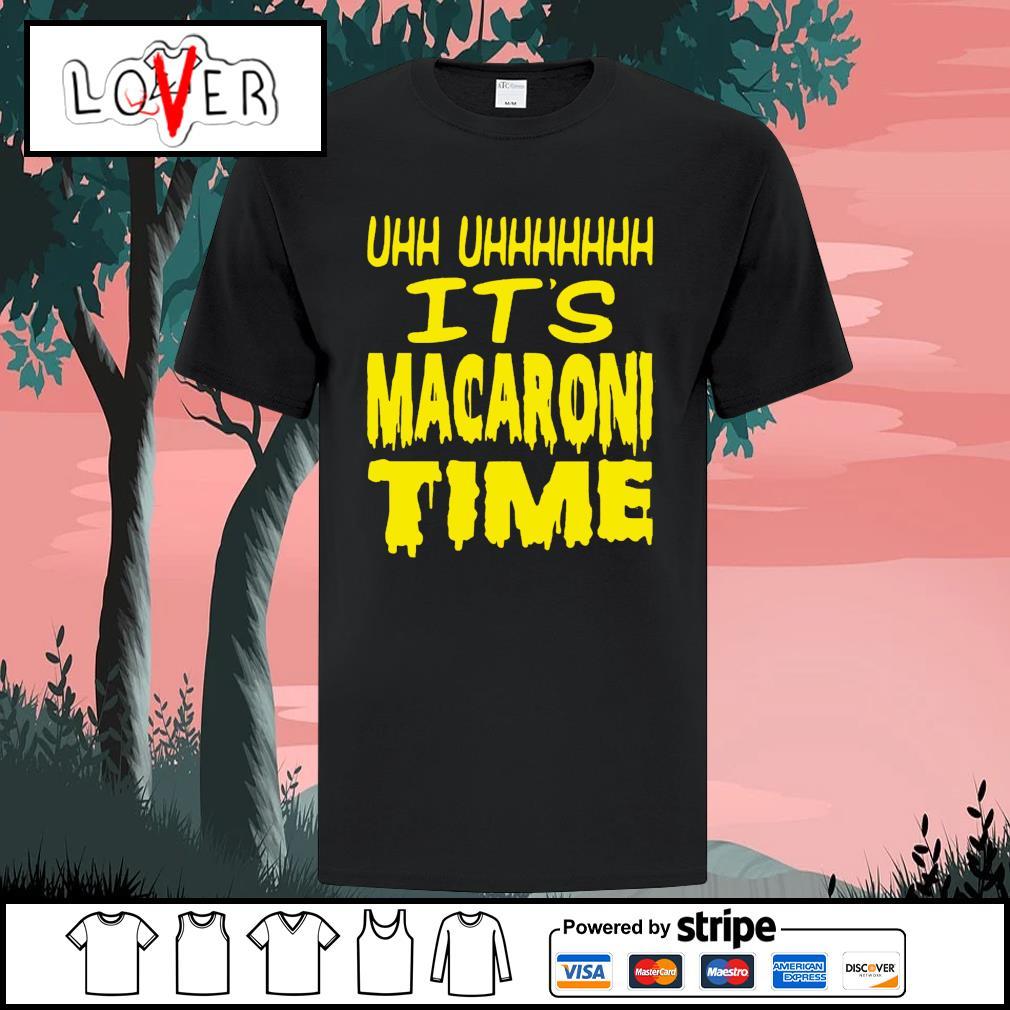 Uh it's macaroni time shirt
