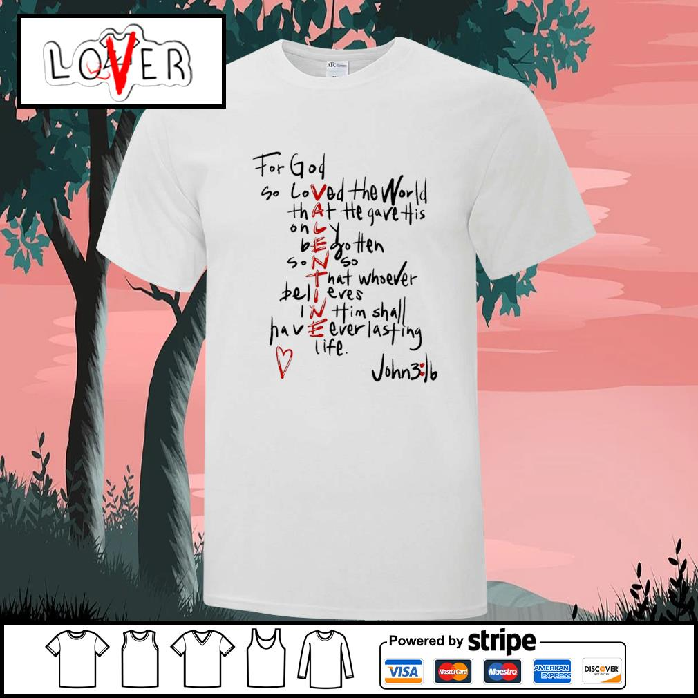 Valentine for god so loved the world that he gave his only begotten son so that shirt