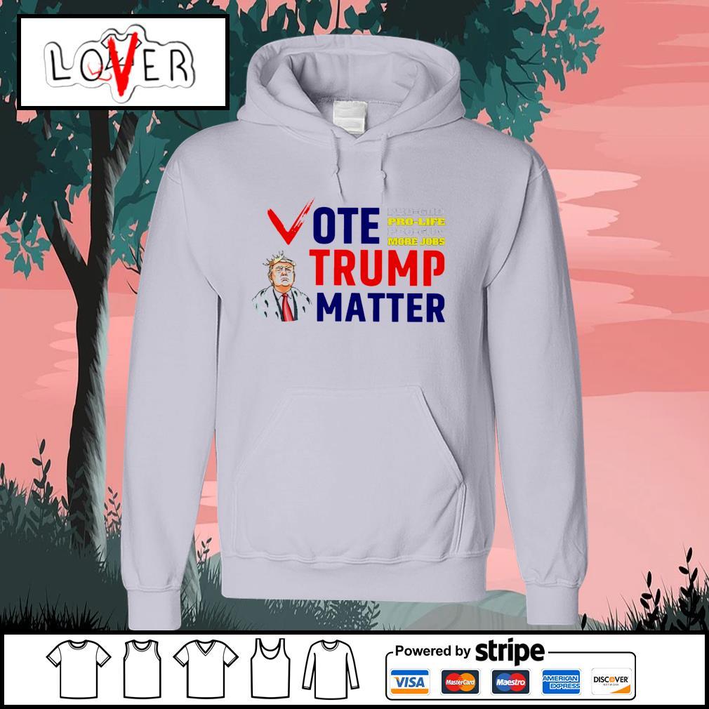 Vote Trump matter pro god pro life pro gun more jobs s Hoodie