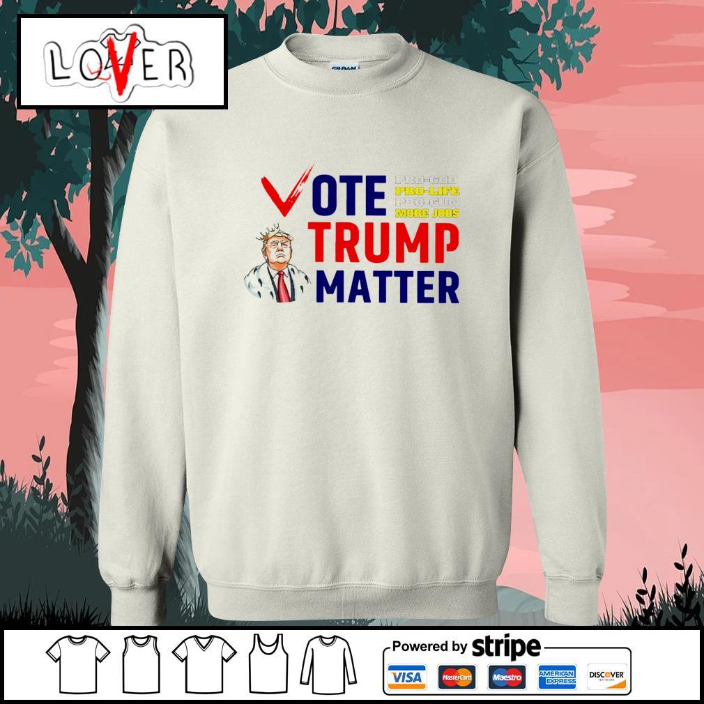 Vote Trump matter pro god pro life pro gun more jobs s Sweater