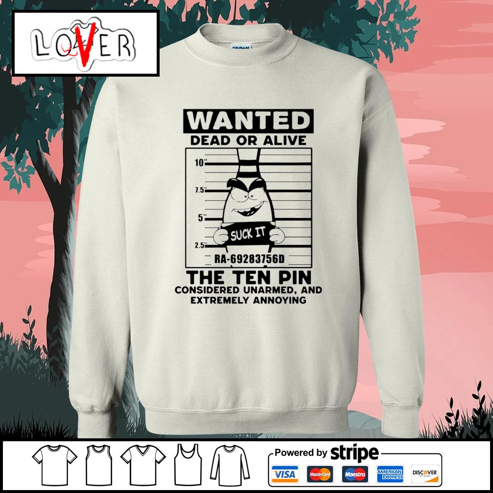 Wanted dead or alive the ten pin considered unarmed s Sweater