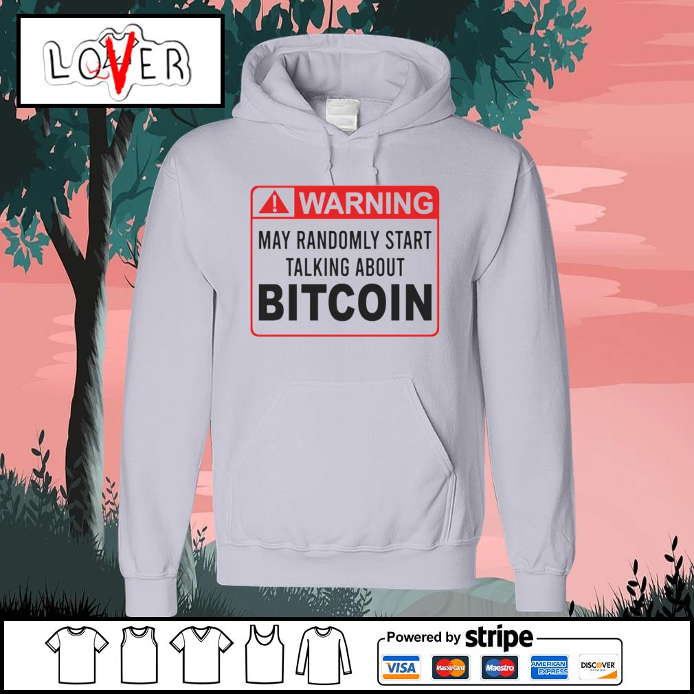 Warning may randomly start talking about bitcoin s Hoodie