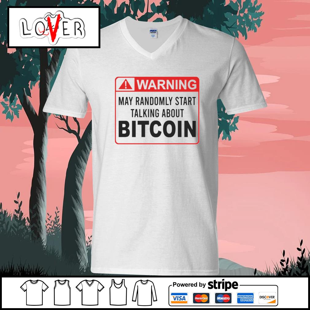 Warning may randomly start talking about bitcoin s V-neck-T-shirt